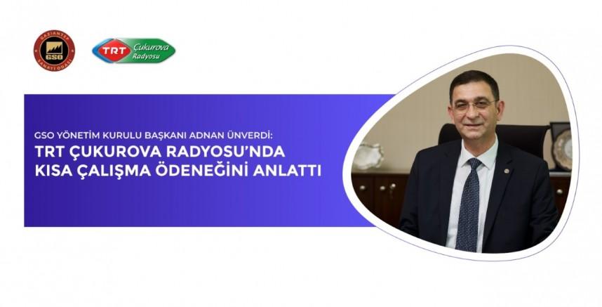 GSO BAŞKANI ÜNVERDİ, TRT ÇUKUROVA RADYOSU'NDA